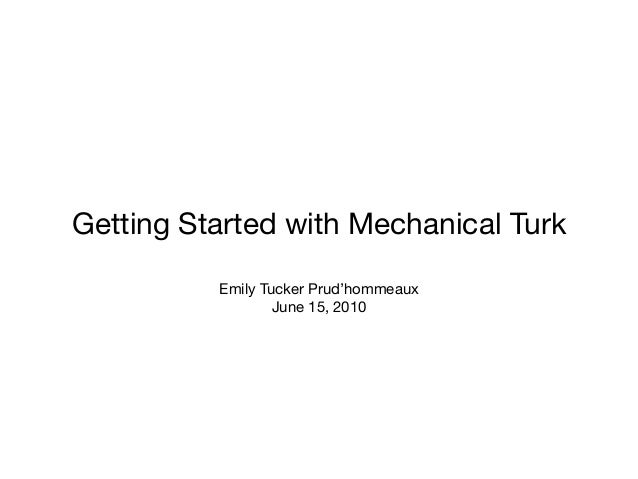 Getting Started with Mechanical Turk Emily Tucker Prud'hommeaux June 15, 2010