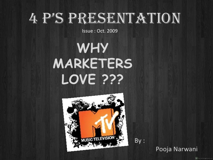4 P's presentation<br />Issue : Oct. 2009<br />Why marketers love ???<br />By :<br />PoojaNarwani<br />