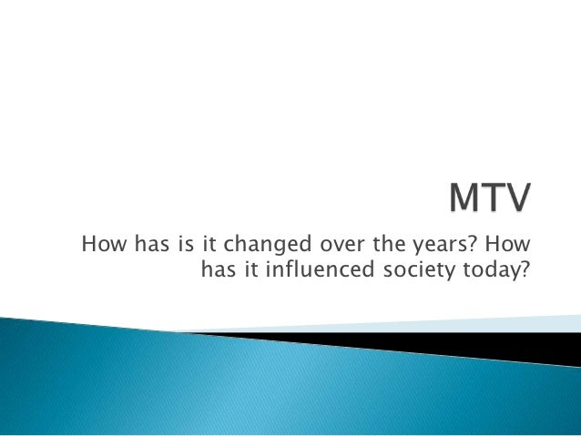 How has is it changed over the years? How           has it influenced society today?