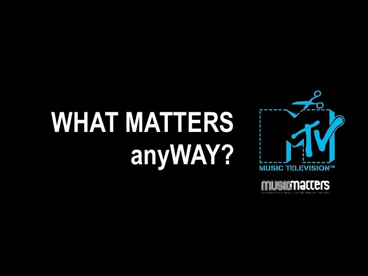 WHAT MATTERS      anyWAY?