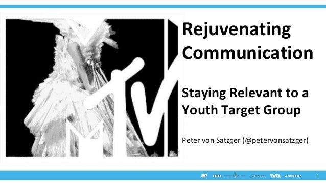Rejuvenating Communication Staying Relevant to a Youth Target Group Peter von Satzger (@petervonsatzger)  1