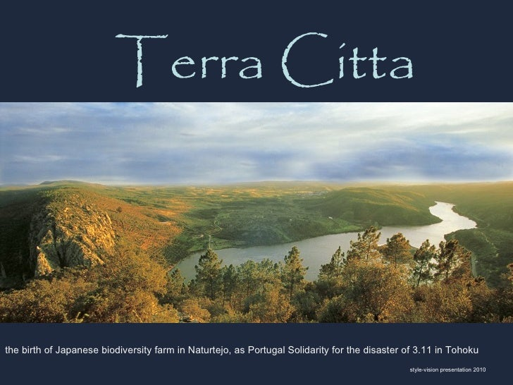 Terra Citta         the birth of Japanese biodiversity farm in Naturtejo, as Portugal Solidarity for the disaster of 3.11 ...