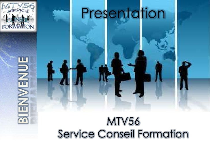 Presentation<br />BIENVENUE<br />MTV56 <br />Service Conseil Formation<br />