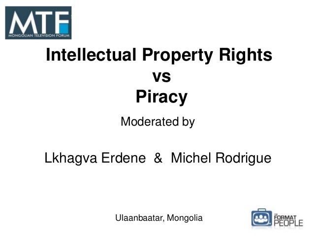 Intellectual Property Rights vs Piracy Moderated by Lkhagva Erdene & Michel Rodrigue Ulaanbaatar, Mongolia