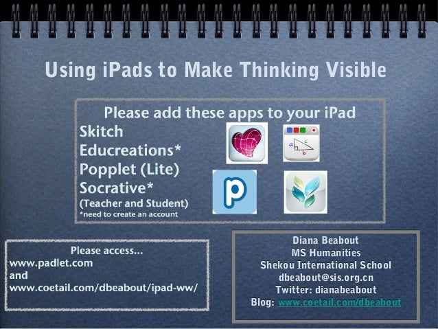 Using iPads to Make Thinking Visible                              Diana Beabout                             MS Humanities ...