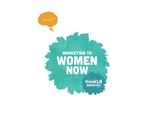 thinkLA Breakfast: Marketing to Women Now 2013 Stats