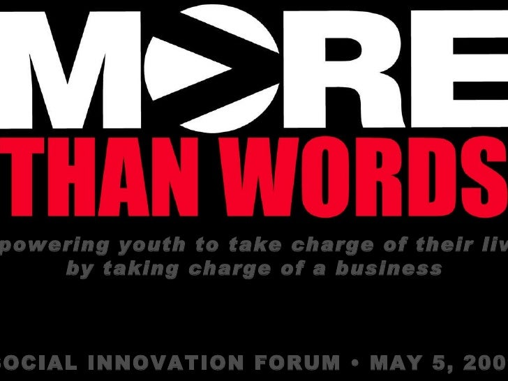 Empowering youth to take charge of their lives  by taking charge of a business SOCIAL INNOVATION FORUM • MAY 5, 2009