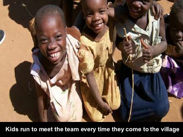 Kids run to meet the team every time they come to the village