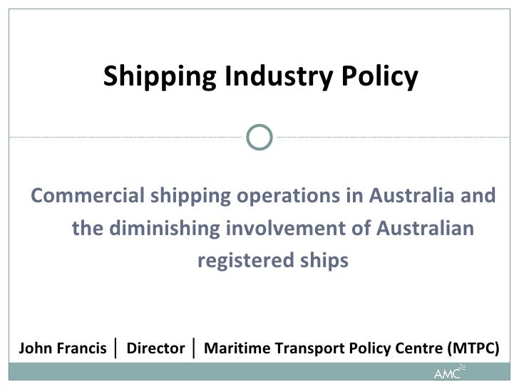 Commercial shipping operations in Australia and the diminishing involvement of Australian registered ships Shipping Indust...