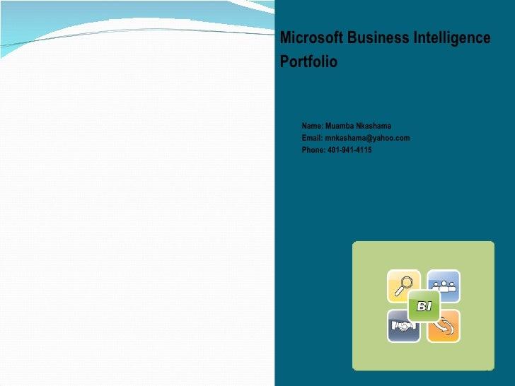 <ul><li>Microsoft Business Intelligence </li></ul><ul><li>Portfolio </li></ul><ul><ul><li>Name: Muamba Nkashama </li></ul>...
