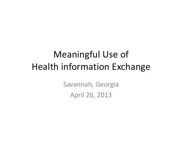 MeaningfulUseofHealthinformationExchangeSavannah,GeorgiaApril26,2013