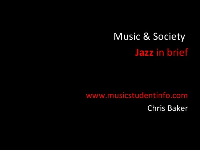 Music & Society          Jazz in briefwww.musicstudentinfo.com              Chris Baker