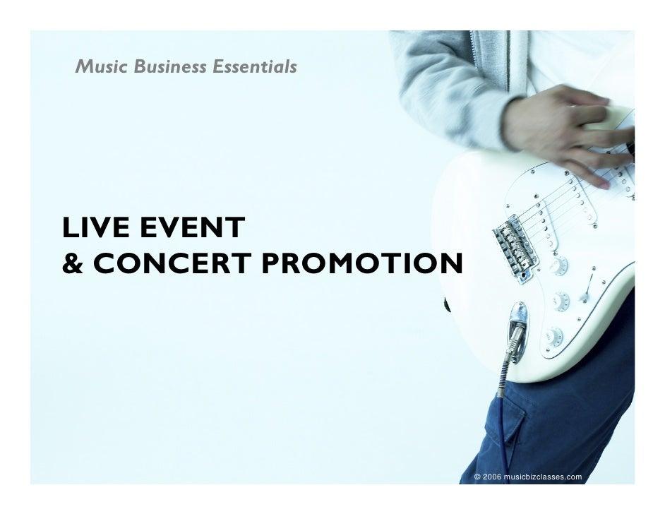 Music Business Essentials     LIVE EVENT & CONCERT PROMOTION                                 © 2006 musicbizclasses.com