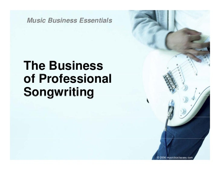 Music Business Essentials     The Business of P f  f Professional           i   l Songwriting                             ...