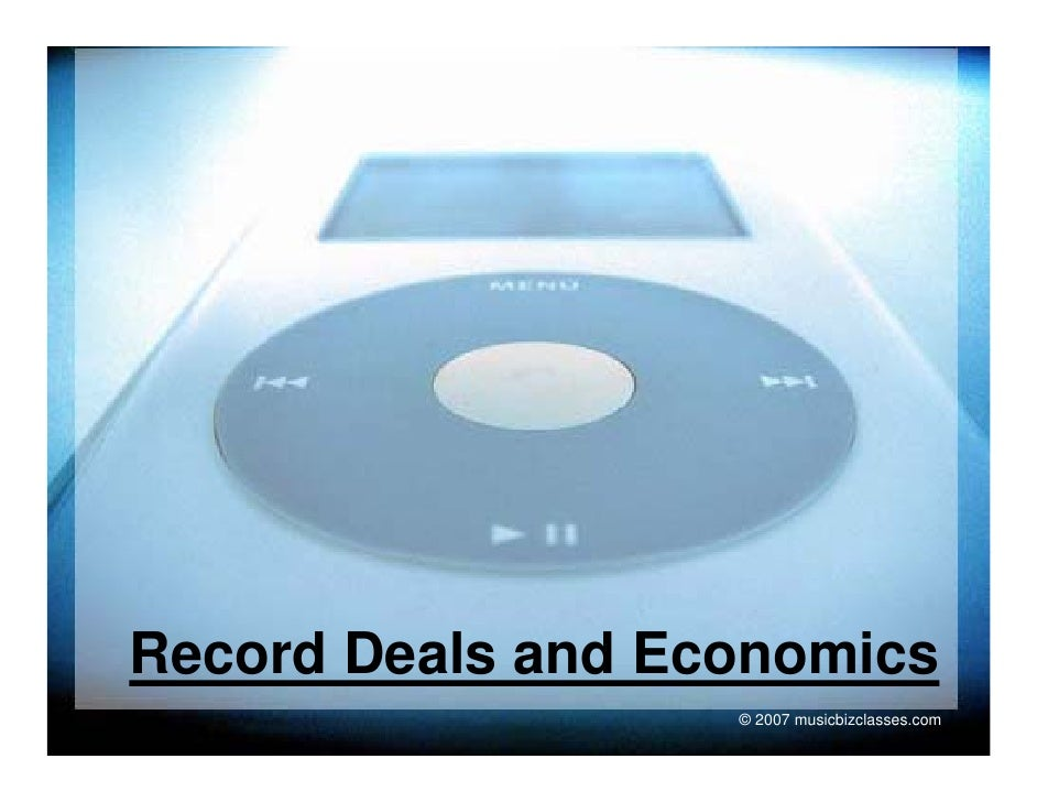 Record Deals and Economics                    © 2007 musicbizclasses.com