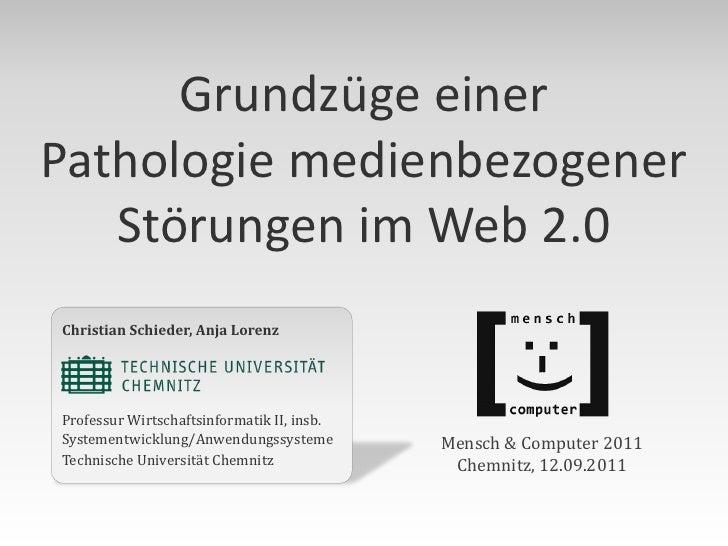 Grundzüge einerPathologie medienbezogener   Störungen im Web 2.0Christian Schieder, Anja LorenzProfessur Wirtschaftsinform...