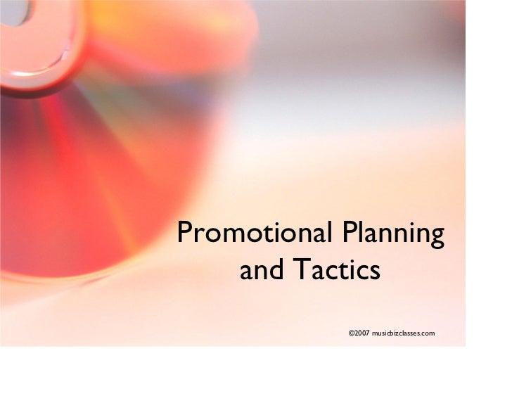 Promotional Planning     and Tactics             ©2007 musicbizclasses.com