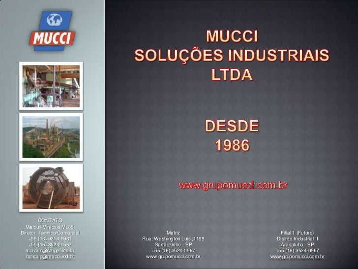 Muccisoluções industriaisltda<br />desde<br />1986<br />www.grupomucci.com.br<br />CONTATO<br />Marcus Vinícius Mucci<br /...