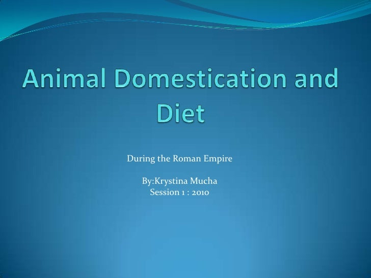 Animal Domestication and Diet<br />During the Roman Empire<br />By:KrystinaMucha<br />Session 1 : 2010<br />