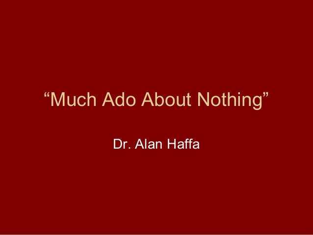 """Much Ado About Nothing"" Dr. Alan Haffa"
