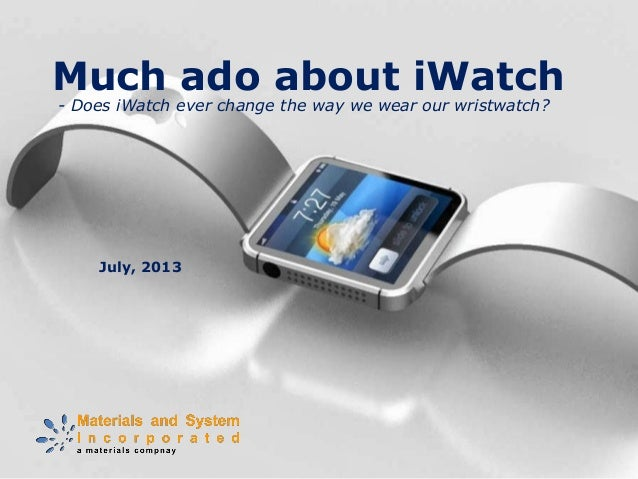 Much ado about iWatch July, 2013 - Does iWatch ever change the way we wear our wristwatch?