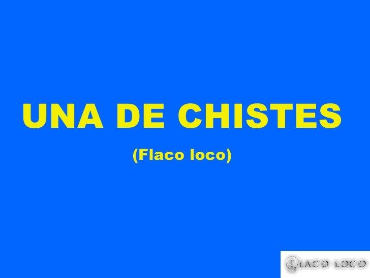 UNA DE CHISTES (Flaco loco)