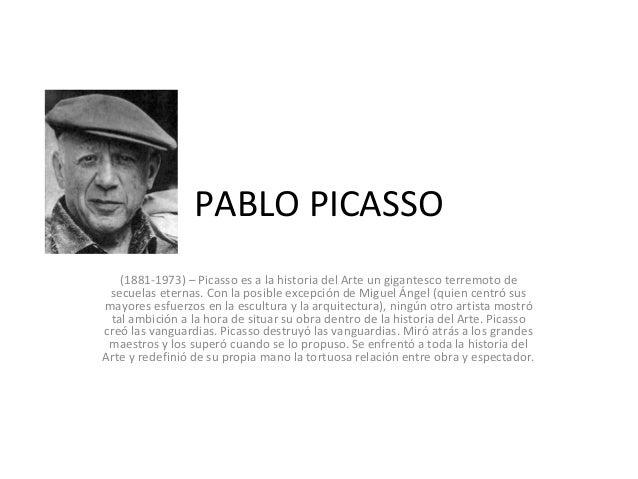 PABLO PICASSO   (1881-1973) – Picasso es a la historia del Arte un gigantesco terremoto de secuelas eternas. Con la posibl...