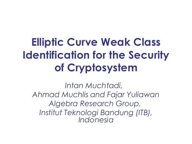 Elliptic Curve Weak ClassIdentification for the Security        of Cryptosystem            Intan Muchtadi,  Ahmad Muchlis ...