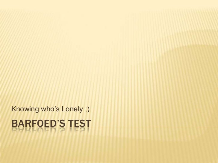 Barfoed's Test<br />Knowing who's Lonely ;)<br />