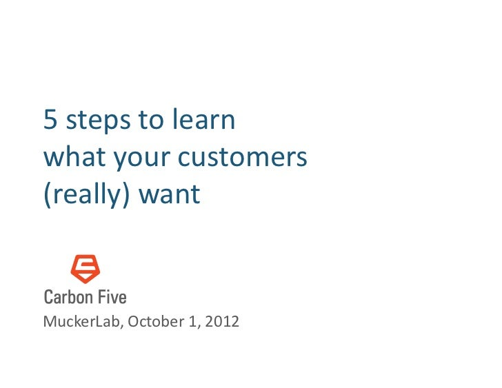 5	  steps	  to	  learn	  	  what	  your	  customers	  (really)	  want	  MuckerLab,	  October	  1,	  2012