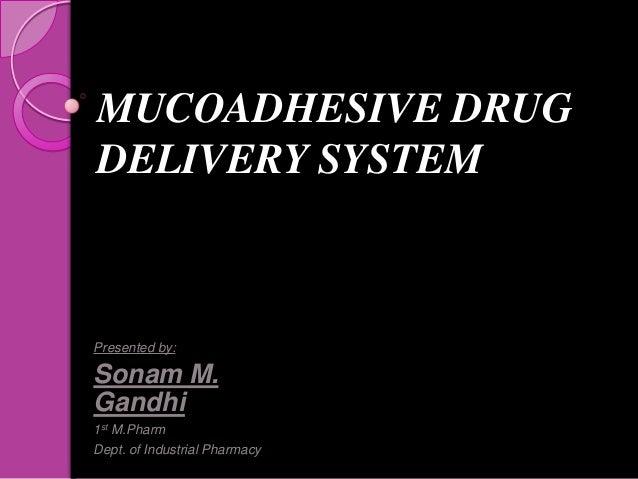 MUCOADHESIVE DRUGDELIVERY SYSTEMPresented by:Sonam M.Gandhi1st M.PharmDept. of Industrial Pharmacy