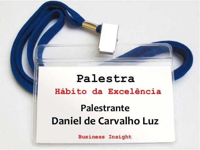 1PalestraHábito da ExcelênciaPalestranteDaniel de Carvalho LuzBusiness Insight