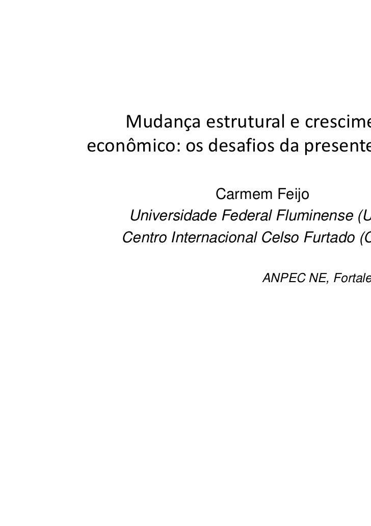 Mudança estrutural e crescimentoeconômico: os desafios da presente década                  Carmem Feijo     Universidade F...