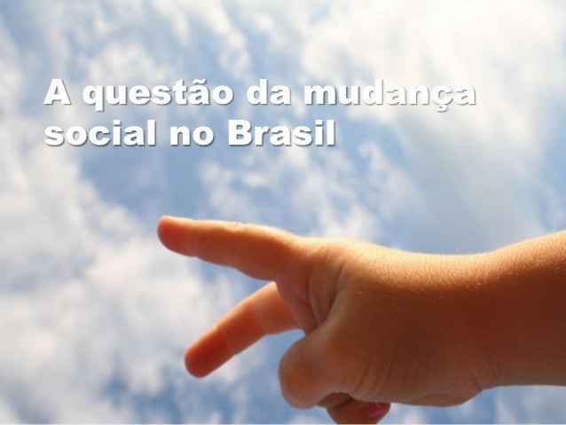 A questão da mudançasocial no Brasil