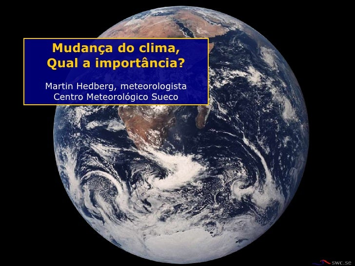 Mudança do clima, Qual a importância? Martin Hedberg, meteorologista  Centro Meteorológico Sueco