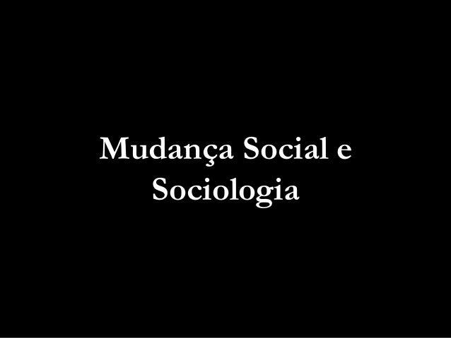 Mudança Social e Sociologia