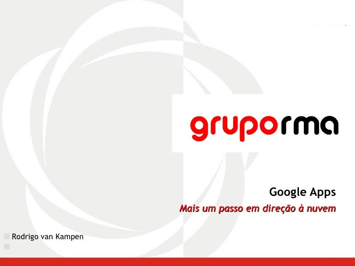 Google Apps Mais um passo em direção à nuvem Rodrigo van Kampen