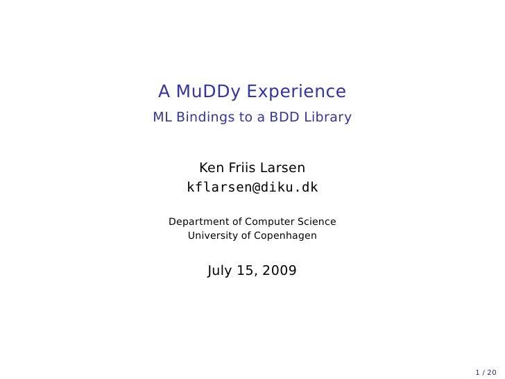 A MuDDy Experience ML Bindings to a BDD Library          Ken Friis Larsen      kflarsen@diku.dk    Department of Computer ...