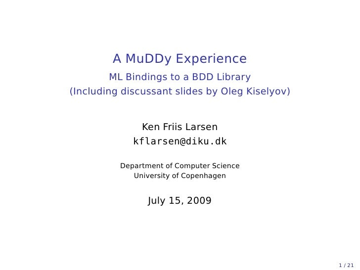 A MuDDy Experience          ML Bindings to a BDD Library (Including discussant slides by Oleg Kiselyov)                  K...