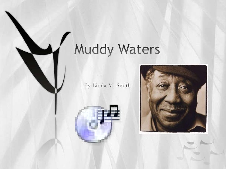 Muddy Waters<br />By Linda M. Smith<br />