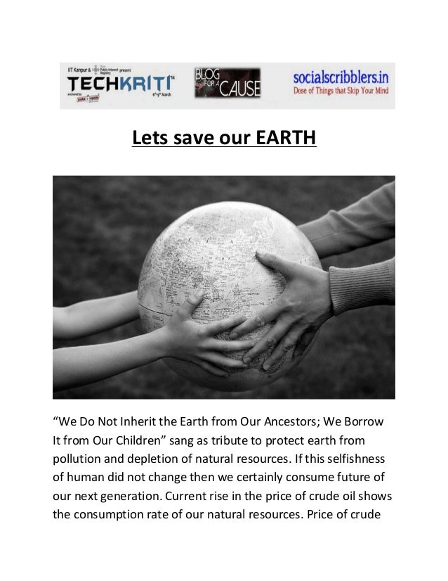 """Lets save our EARTH  """"We Do Not Inherit the Earth from Our Ancestors; We Borrow It from Our Children"""" sang as tribute to p..."""
