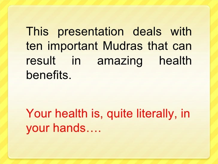 This presentation deals with ten important Mudras that can result in amazing health benefits. Your health is, quite litera...