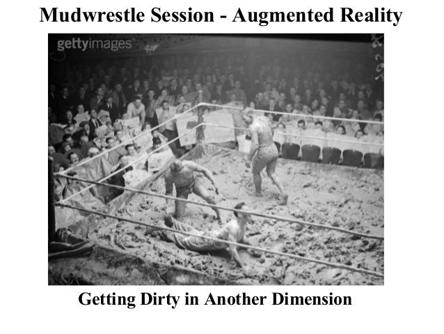 Mudwrestle Session - Augmented Reality Getting Dirty in Another Dimension