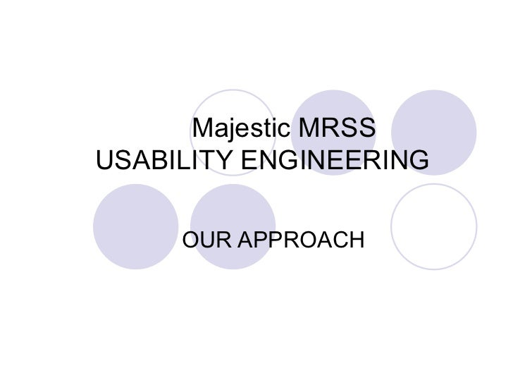 Majestic MRSS  USABILITY ENGINEERING  OUR APPROACH