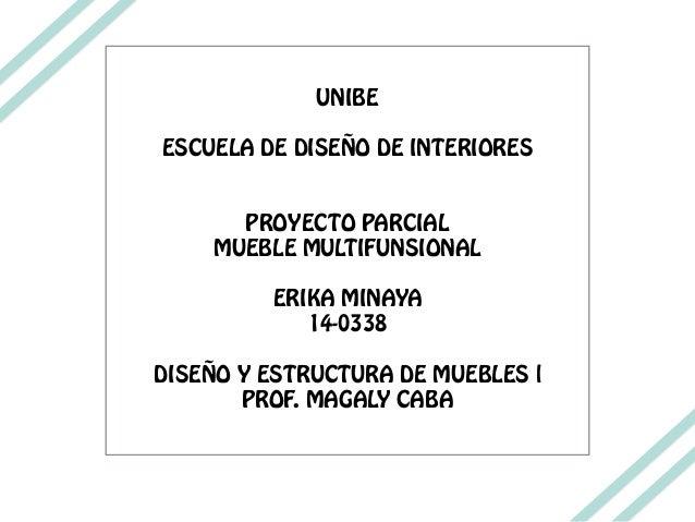 UNIBE ESCUELA DE DISEÑO DE INTERIORES PROYECTO PARCIAL MUEBLE MULTIFUNSIONAL ERIKA MINAYA 14-0338 DISEÑO Y ESTRUCTURA DE M...