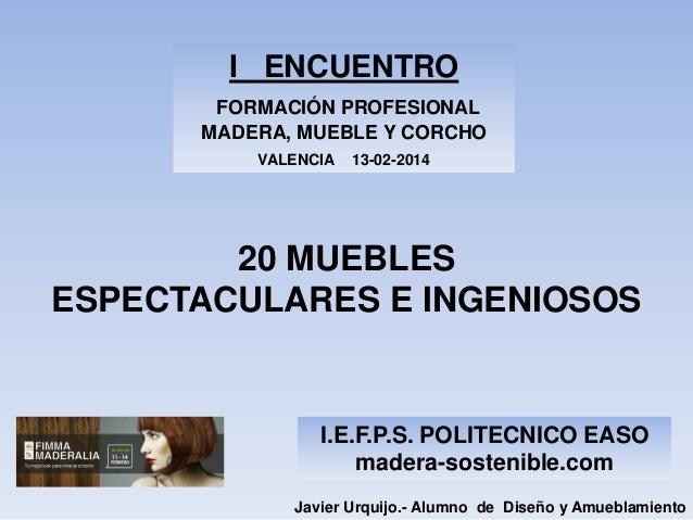 I ENCUENTRO FORMACIÓN PROFESIONAL MADERA, MUEBLE Y CORCHO VALENCIA  13-02-2014  20 MUEBLES ESPECTACULARES E INGENIOSOS  I....