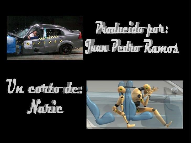 Producido por: Juan Pedro Ramos Un corto de: Naric