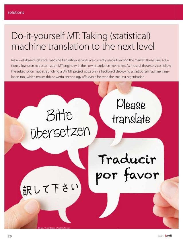 July 2013 20 solutions Image: © mrPliskin/ istockphoto.com Do-it-yourself MT: Taking (statistical) machine translation to ...