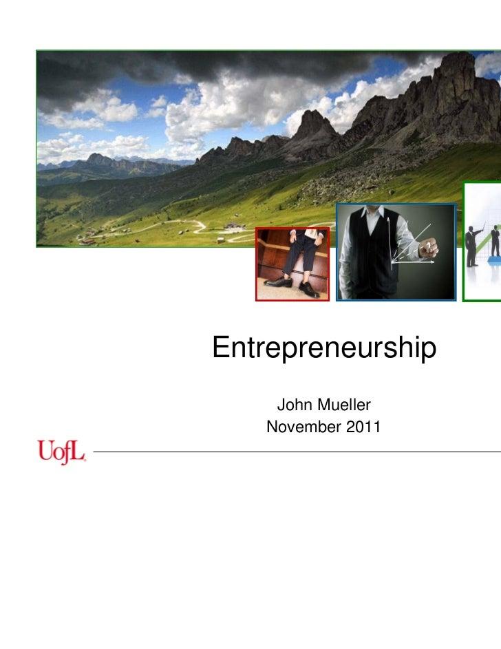 Entrepreneurship    John Mueller   November 2011                   ENGR 100 - Mueller