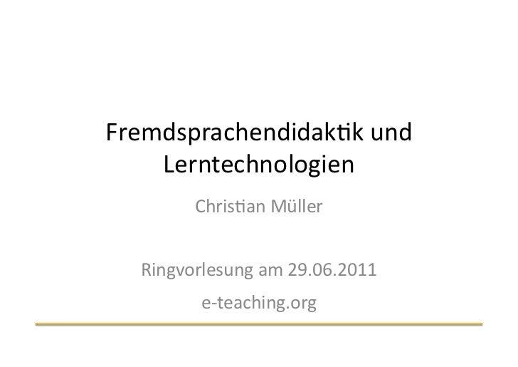 Fremdsprachendidak.k und     Lerntechnologien            Chris.an Müller    Ringvorlesung am 29.06.2011   ...